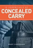 12 Essentials of Concealed Carry ebook by Grant Cunningham