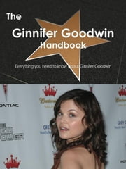 The Ginnifer Goodwin Handbook - Everything you need to know about Ginnifer Goodwin ebook by Smith, Emily