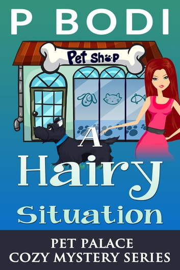 A Hairy Situation - Pet Palace Cozy Mystery Series, #4 ebook by P Bodi
