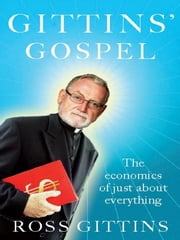 Gittins' Gospel - The economics of just about everything ebook by Ross Gittins