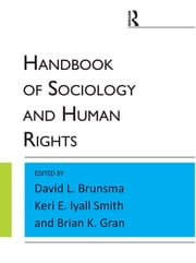Handbook of Sociology and Human Rights ebook by David L. Brunsma,Keri E. Iyall Smith,Brian K Gran