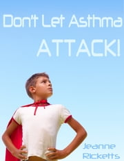 Don't Let Asthma Attack! ebook by Jeanne Ricketts