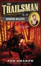The Trailsman #394 - Burning Bullets ebook by Jon Sharpe