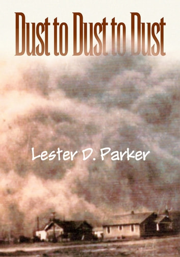Dust To Dust To Dust Ebook By Lester D Parker 9781469108490
