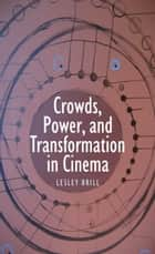 Crowds, Power, and Transformation in Cinema ebook by Lesley Brill