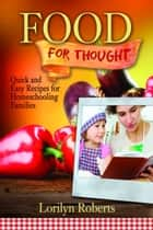 Food For Thought: Quick and Easy Recipes for Homeschooling Families ebook by Lorilyn Roberts