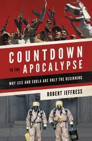 Countdown to the Apocalypse - Why ISIS and Ebola Are Only the Beginning ebook by Robert Jeffress
