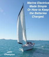 Marine Electrics Made Simple or How to Keep the Batteries Charged ebook by John Champion