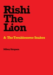 Rishi The Lion & The Troublesome Snakes ebook by Mikey Simpson