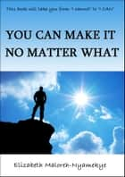 You Can Make It No Matter What ebook by Elizabeth Maloreh-Nyamekye