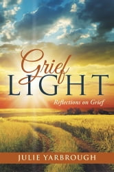 Grief Light - Reflections on Grief ebook by Julie Yarbrough