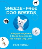 Sneeze-Free Dog Breeds ebook by Diane Morgan