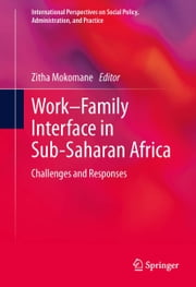 Work–Family Interface in Sub-Saharan Africa - Challenges and Responses ebook by Zitha Mokomane