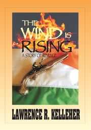 The Wind is Rising - A Story of Revenge ebook by Lawrence Kelleher