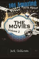 101 Amazing Facts about The Movies - Volume 2 ebook by Jack Goldstein