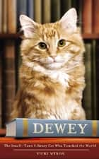 Dewey - The small-town library-cat who touched the world ebook by Vicki Myron