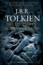 The Legend of Sigurd and Gudrún ebook by J.R.R. Tolkien,Christopher Tolkien