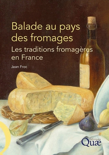 Balade au pays des fromages - Les traditions fromagères en France ebook by Jean Froc