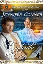 Cinderella Had it Easy - The Cinderella Body Club, #1 ebook by Jennifer Conner
