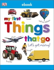 My First Things That Go - Let's Get Moving! ebook by DK Publishing