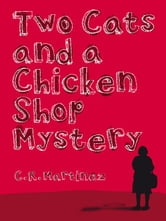 Two Cats and a Chicken Shop Mystery ebook by C.R. Martínez
