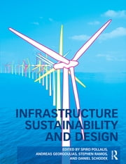 Infrastructure Sustainability and Design ebook by Spiro N. Pollalis,Andreas Georgoulias,Stephen J. Ramos,Daniel Schodek