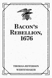 Bacon's Rebellion, 1676 ebook by Thomas Jefferson Wertenbaker