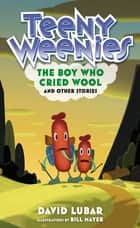 Teeny Weenies: The Boy Who Cried Wool - And Other Stories ebook by David Lubar