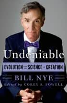 Undeniable - Evolution and the Science of Creation ebook by Bill Nye, Corey S. Powell