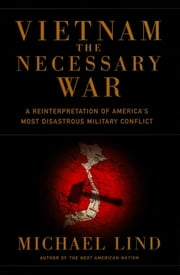 Vietnam - The Necessary War ebook by Michael Lind