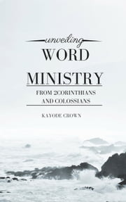 Unveiling Word Ministry From 2Corinthians and Colossians ebook by Kayode Crown