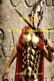 Dawn - Arc Of Legion Series ebook by Ashley Crawford