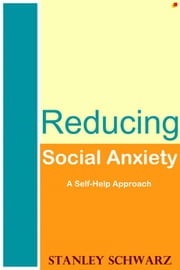 Reducing Social Anxiety: A Self-Help Approach ebook by Stanley Schwarz