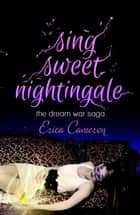Sing Sweet Nightingale ebook by Erica Cameron