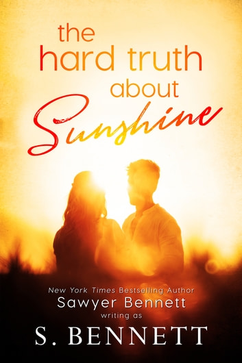 The Hard Truth About Sunshine ebook by Sawyer Bennett,S. Bennett