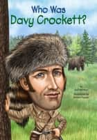 Who Was Davy Crockett? ebook by Gail Herman,Robert Squier,Nancy Harrison