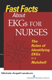 Fast Facts About EKGs for Nurses - The Rules of Identifying EKGs in a Nutshell ebook by Michele Angell Landrum, RN, CCRN