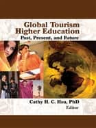Global Tourism Higher Education ebook by Cathy Hsu C.H.