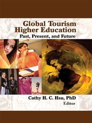 Global Tourism Higher Education - Past, Present, and Future ebook by Cathy Hsu C.H.