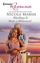 Who Wants To Marry a Millionaire? ebook by Nicola Marsh