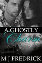 A Ghostly Charm ebook by MJ Fredrick