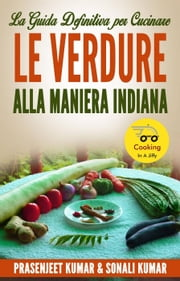 La Guida Definitiva Per Cucinare Le Verdure Alla Maniera Indiana ebook by Kobo.Web.Store.Products.Fields.ContributorFieldViewModel