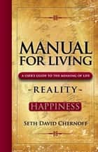 Manual For Living: REALITY - HAPPINESS ebook by Seth David Chernoff