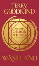 Wasteland - The Children of D'Hara, episode 3 ebook by Terry Goodkind