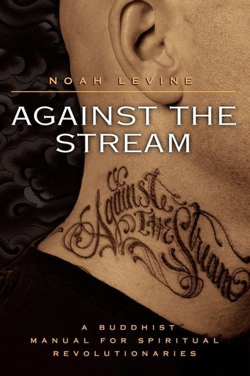 Against the Stream - A Buddhist Manual for Spiritual Revolutionaries ebook by Noah Levine