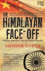 The Himalayan Face-Off - Chinese Assertion and the Indian Riposte ebook by Shishir Gupta