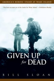 Given Up for Dead - America's Heroic Stand at Wake Island ebook by Bill Sloan