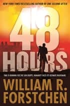 48 Hours - A Novel eBook by William R. Forstchen