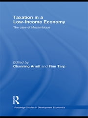 Taxation in a Low-Income Economy - The case of Mozambique ebook by Channing Arndt,Finn Tarp