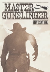Master Gunslinger ebook by Steve Smyrski